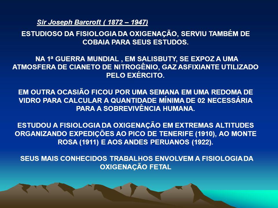 Sir Joseph Barcroft ( 1872 – 1947)