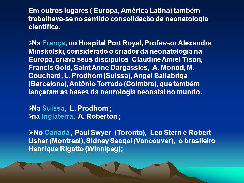 Em outros lugares ( Europa, América Latina) também trabalhava-se no sentido consolidação da neonatologia científica.