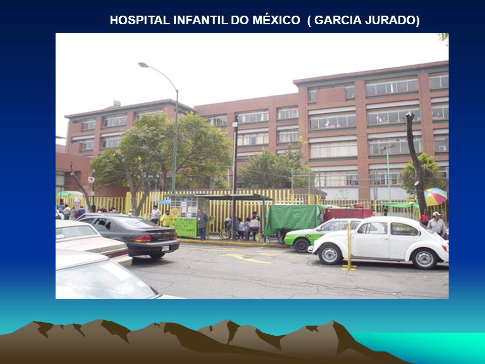 HOSPITAL INFANTIL DO MÉXICO ( GARCIA JURADO)