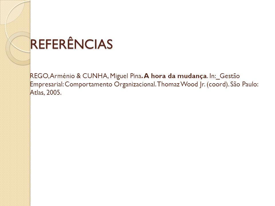 REFERÊNCIAS REGO, Arménio & CUNHA, Miguel Pina. A hora da mudança