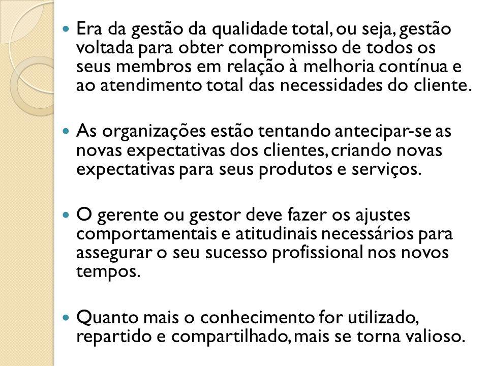 Era da gestão da qualidade total, ou seja, gestão voltada para obter compromisso de todos os seus membros em relação à melhoria contínua e ao atendimento total das necessidades do cliente.
