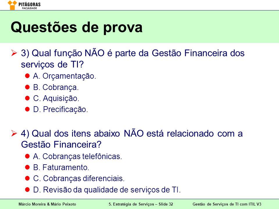 Questões de prova 3) Qual função NÃO é parte da Gestão Financeira dos serviços de TI A. Orçamentação.