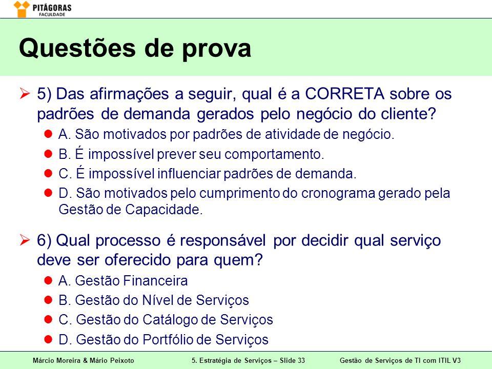 Questões de prova 5) Das afirmações a seguir, qual é a CORRETA sobre os padrões de demanda gerados pelo negócio do cliente