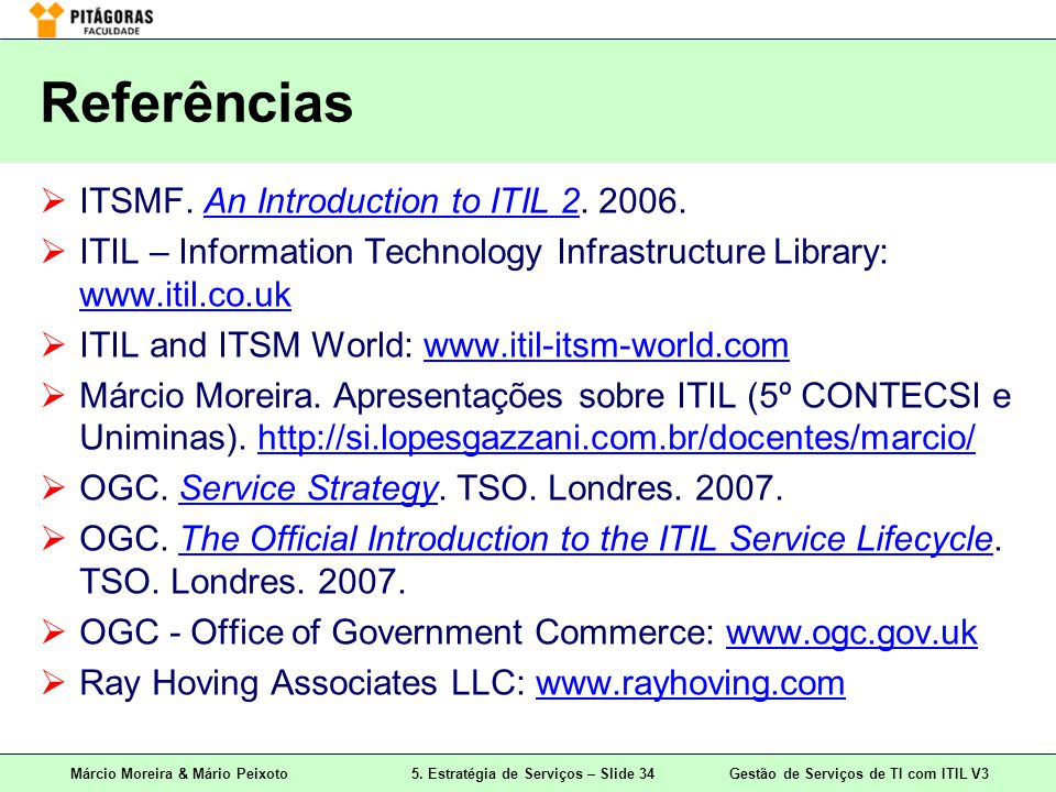 Referências ITSMF. An Introduction to ITIL 2. 2006.