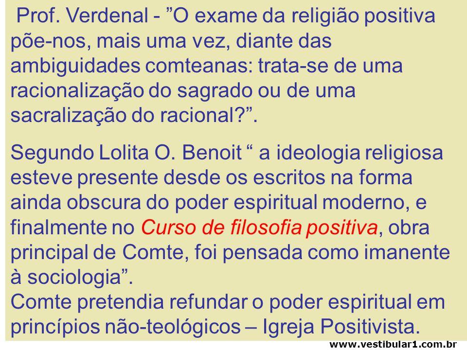 Prof. Verdenal - O exame da religião positiva põe-nos, mais uma vez, diante das ambiguidades comteanas: trata-se de uma racionalização do sagrado ou de uma sacralização do racional .
