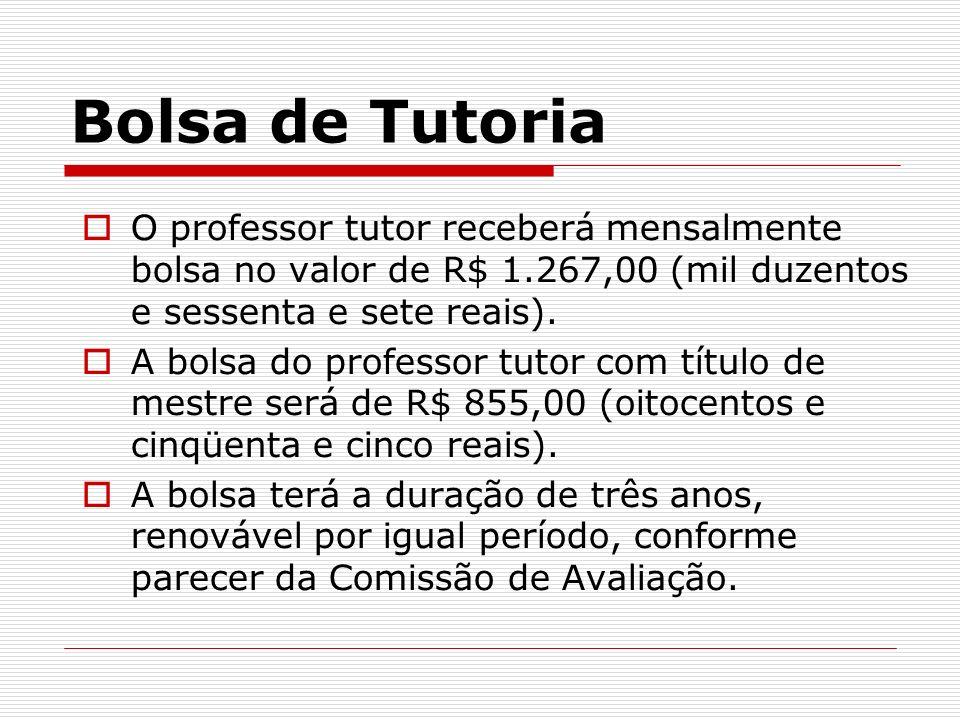 Bolsa de TutoriaO professor tutor receberá mensalmente bolsa no valor de R$ 1.267,00 (mil duzentos e sessenta e sete reais).