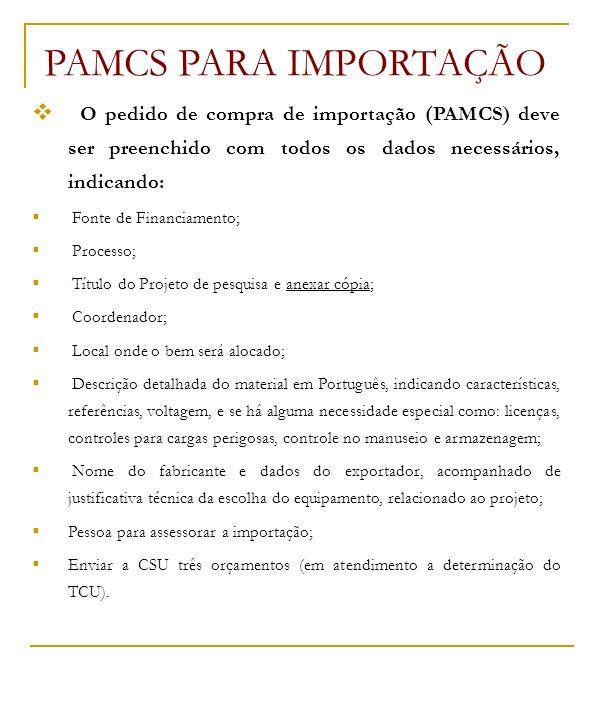 PAMCS PARA IMPORTAÇÃO O pedido de compra de importação (PAMCS) deve ser preenchido com todos os dados necessários, indicando: