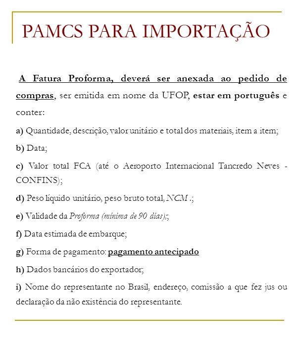 PAMCS PARA IMPORTAÇÃO A Fatura Proforma, deverá ser anexada ao pedido de compras, ser emitida em nome da UFOP, estar em português e conter: