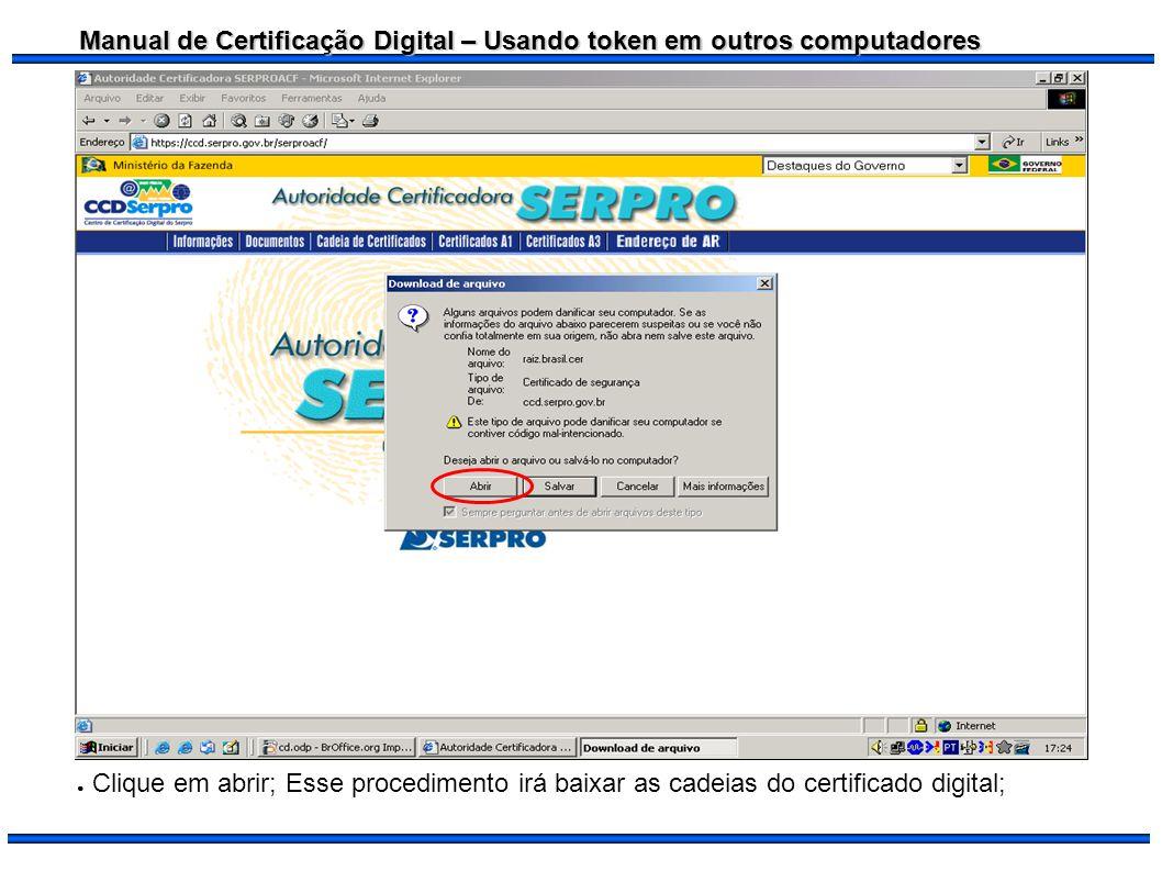 Clique em abrir; Esse procedimento irá baixar as cadeias do certificado digital;