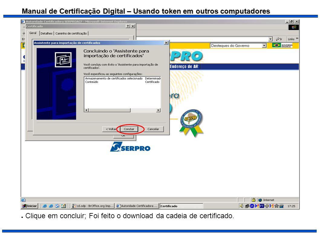 Clique em concluir; Foi feito o download da cadeia de certificado.