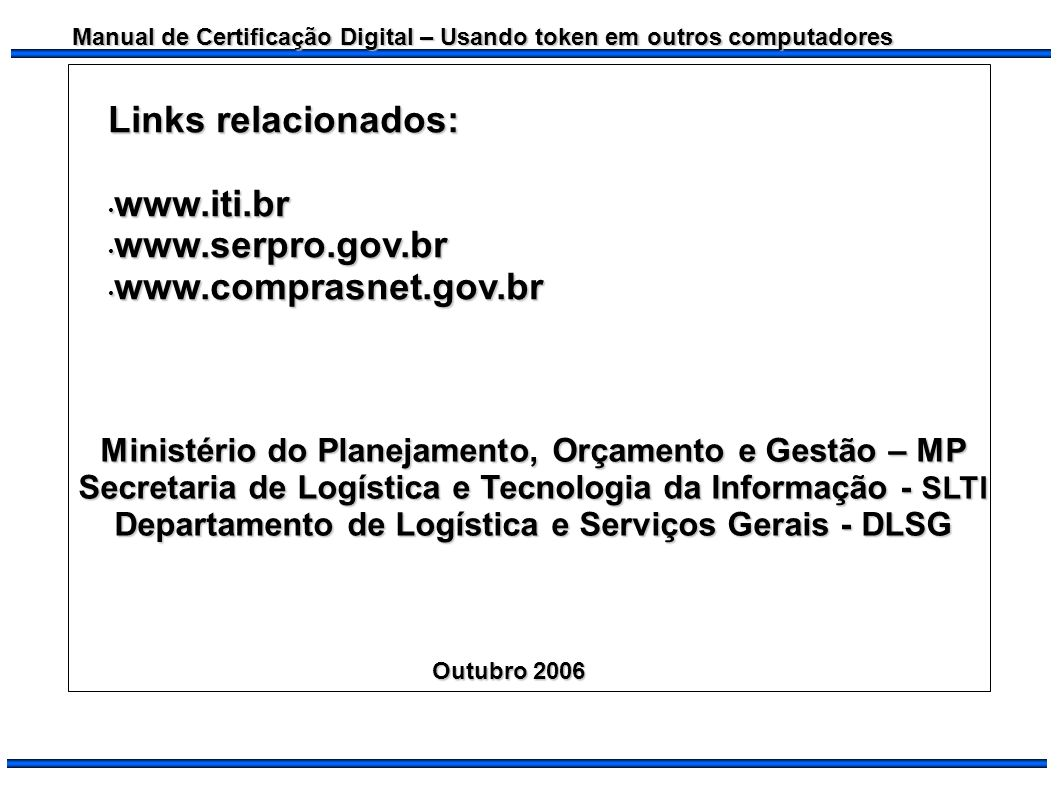 Links relacionados: www.iti.br www.serpro.gov.br www.comprasnet.gov.br