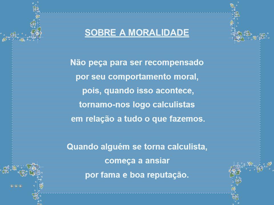 SOBRE A MORALIDADE Não peça para ser recompensado
