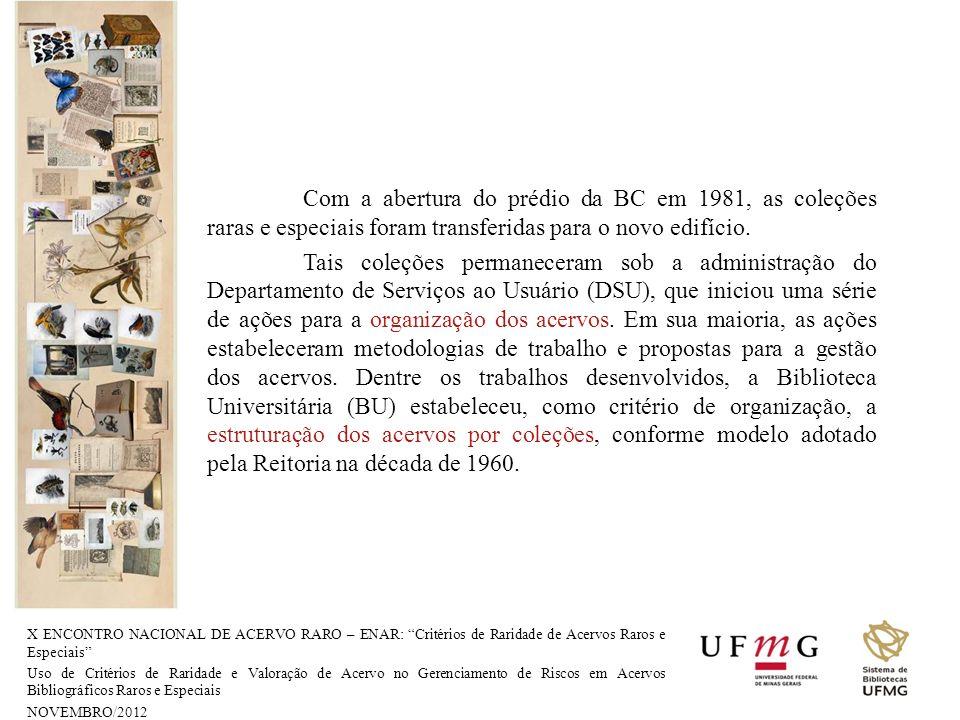Com a abertura do prédio da BC em 1981, as coleções raras e especiais foram transferidas para o novo edifício. Tais coleções permaneceram sob a administração do Departamento de Serviços ao Usuário (DSU), que iniciou uma série de ações para a organização dos acervos. Em sua maioria, as ações estabeleceram metodologias de trabalho e propostas para a gestão dos acervos. Dentre os trabalhos desenvolvidos, a Biblioteca Universitária (BU) estabeleceu, como critério de organização, a estruturação dos acervos por coleções, conforme modelo adotado pela Reitoria na década de 1960.