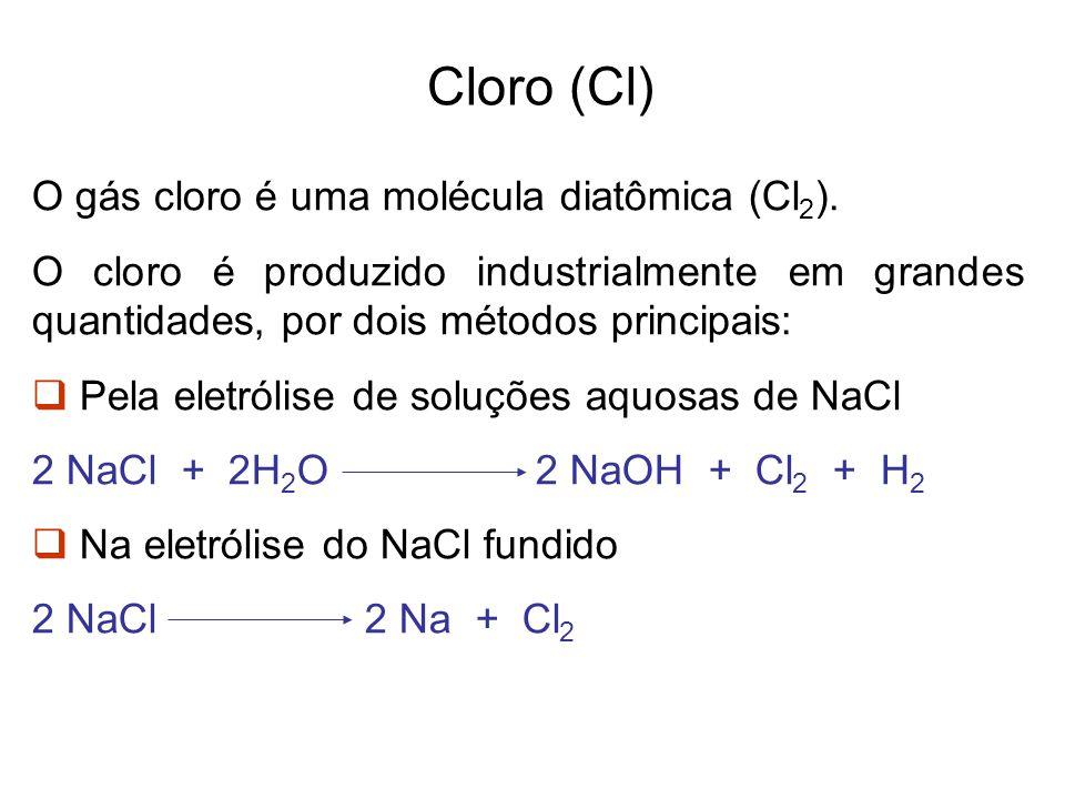 Cloro (Cl) O gás cloro é uma molécula diatômica (Cl2).