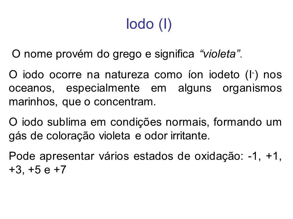Iodo (I) O nome provém do grego e significa violeta .
