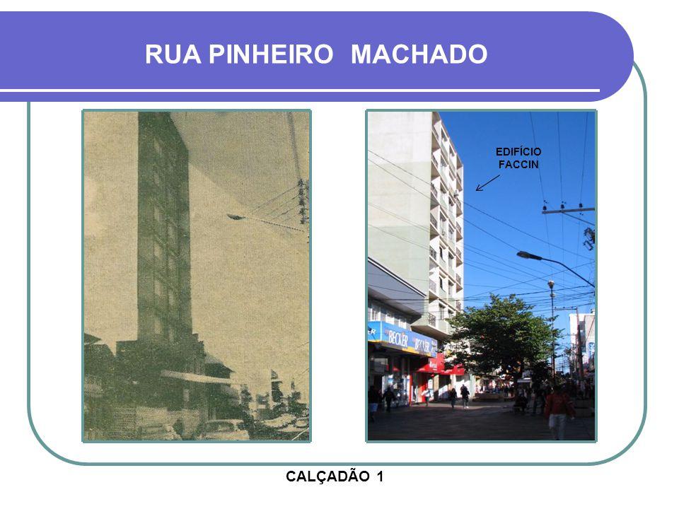 RUA PINHEIRO MACHADO EDIFÍCIO FACCIN CALÇADÃO 1