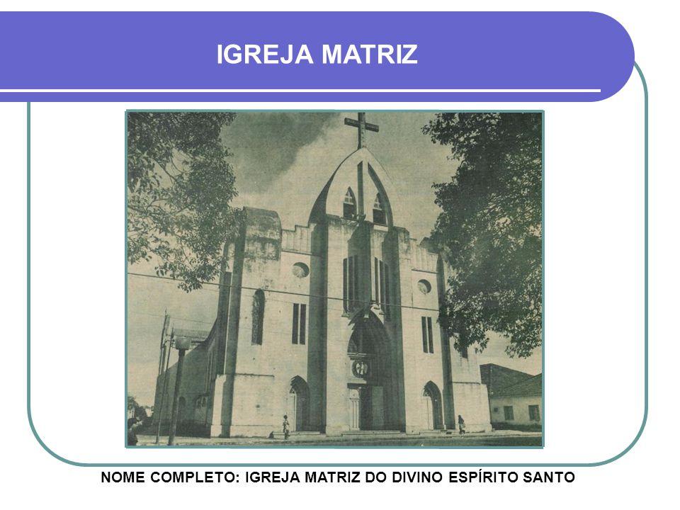 IGREJA MATRIZ NOME COMPLETO: IGREJA MATRIZ DO DIVINO ESPÍRITO SANTO