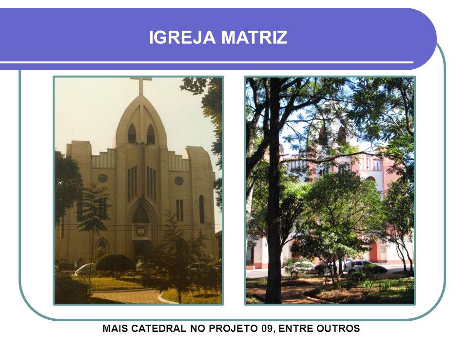 IGREJA MATRIZ MAIS CATEDRAL NO PROJETO 09, ENTRE OUTROS