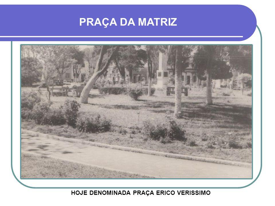 PRAÇA DA MATRIZ HOJE DENOMINADA PRAÇA ERICO VERISSIMO