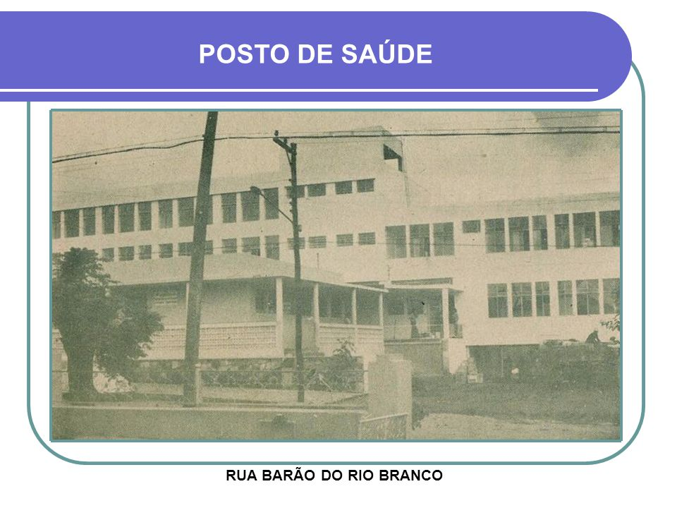 POSTO DE SAÚDE RUA BARÃO DO RIO BRANCO