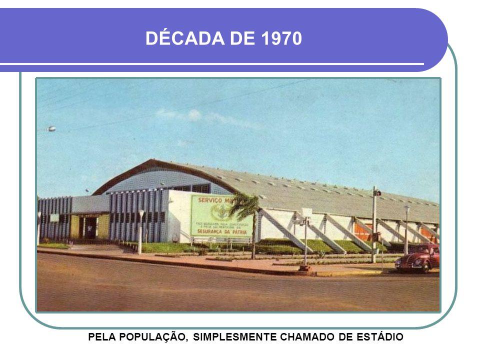 PELA POPULAÇÃO, SIMPLESMENTE CHAMADO DE ESTÁDIO