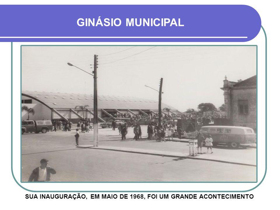 SUA INAUGURAÇÃO, EM MAIO DE 1968, FOI UM GRANDE ACONTECIMENTO