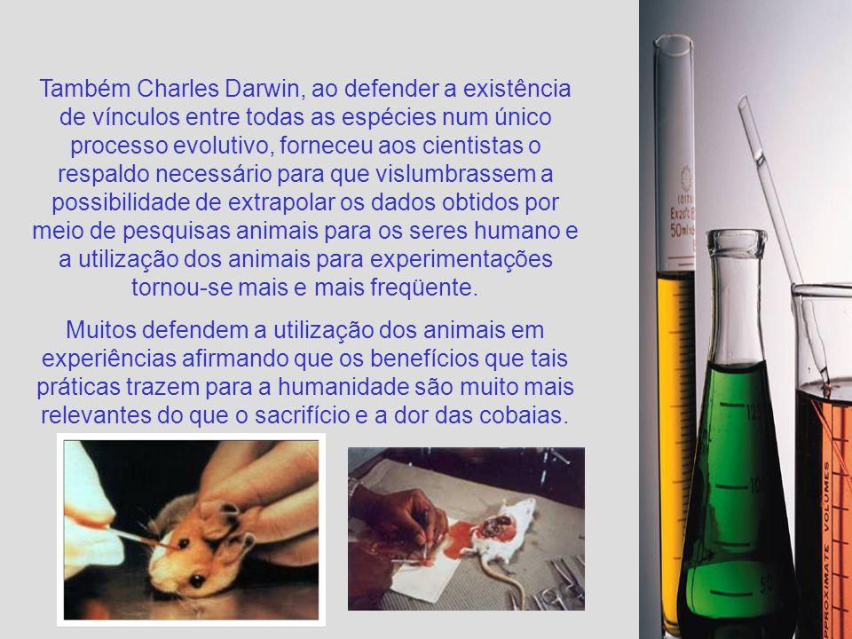 Também Charles Darwin, ao defender a existência de vínculos entre todas as espécies num único processo evolutivo, forneceu aos cientistas o respaldo necessário para que vislumbrassem a possibilidade de extrapolar os dados obtidos por meio de pesquisas animais para os seres humano e a utilização dos animais para experimentações tornou-se mais e mais freqüente.