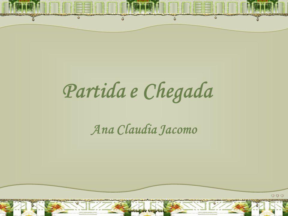 Partida e Chegada Ana Claudia Jacomo Este PPS não tem senha