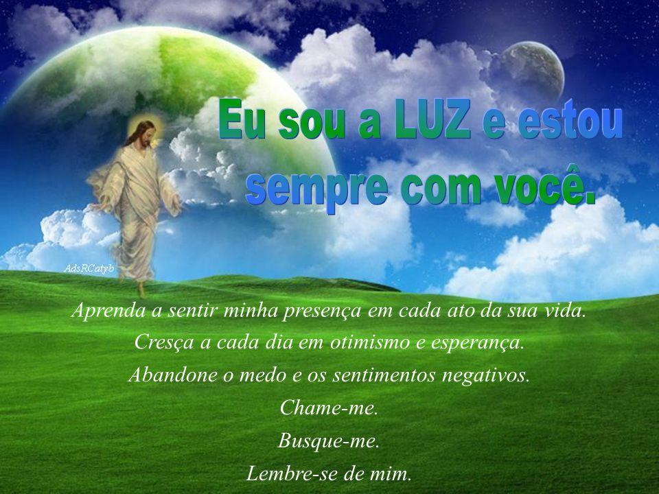 Eu sou a LUZ e estou sempre com você.