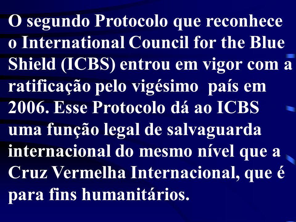 O segundo Protocolo que reconhece o International Council for the Blue Shield (ICBS) entrou em vigor com a ratificação pelo vigésimo país em 2006.