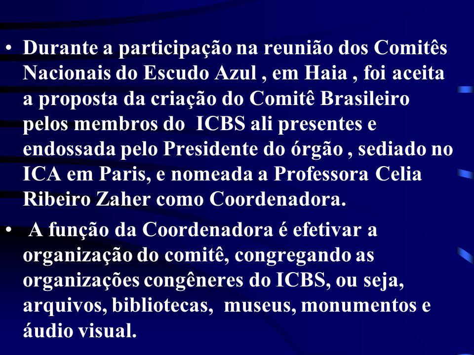 Durante a participação na reunião dos Comitês Nacionais do Escudo Azul , em Haia , foi aceita a proposta da criação do Comitê Brasileiro pelos membros do ICBS ali presentes e endossada pelo Presidente do órgão , sediado no ICA em Paris, e nomeada a Professora Celia Ribeiro Zaher como Coordenadora.