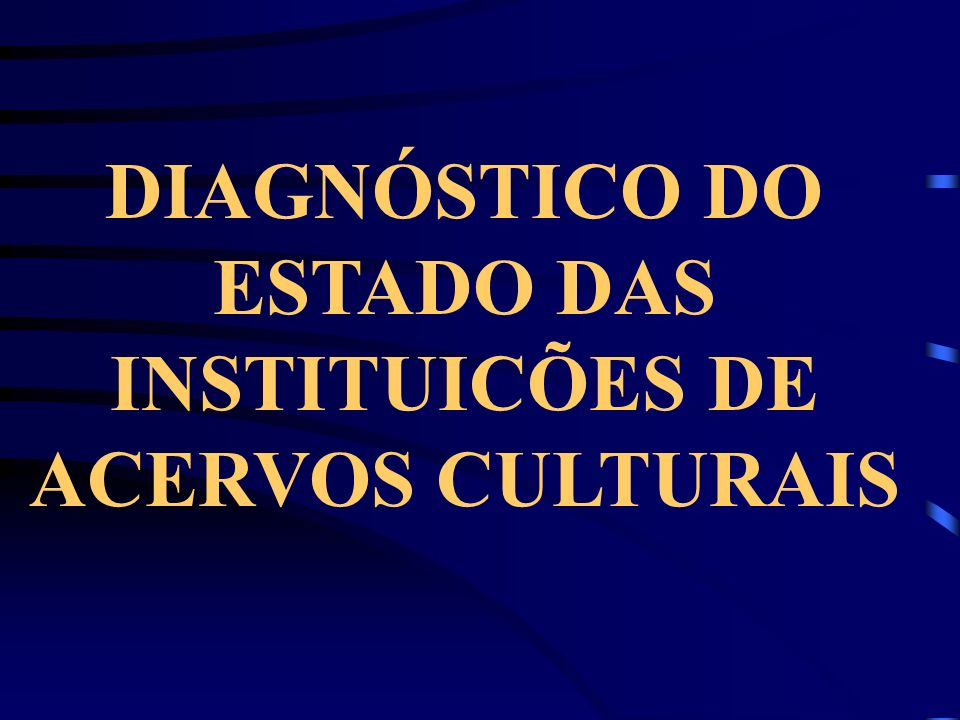 DIAGNÓSTICO DO ESTADO DAS INSTITUICÕES DE ACERVOS CULTURAIS