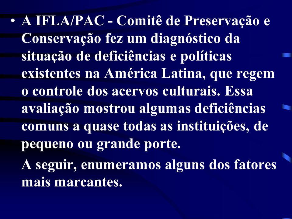 A IFLA/PAC - Comitê de Preservação e Conservação fez um diagnóstico da situação de deficiências e políticas existentes na América Latina, que regem o controle dos acervos culturais. Essa avaliação mostrou algumas deficiências comuns a quase todas as instituições, de pequeno ou grande porte.