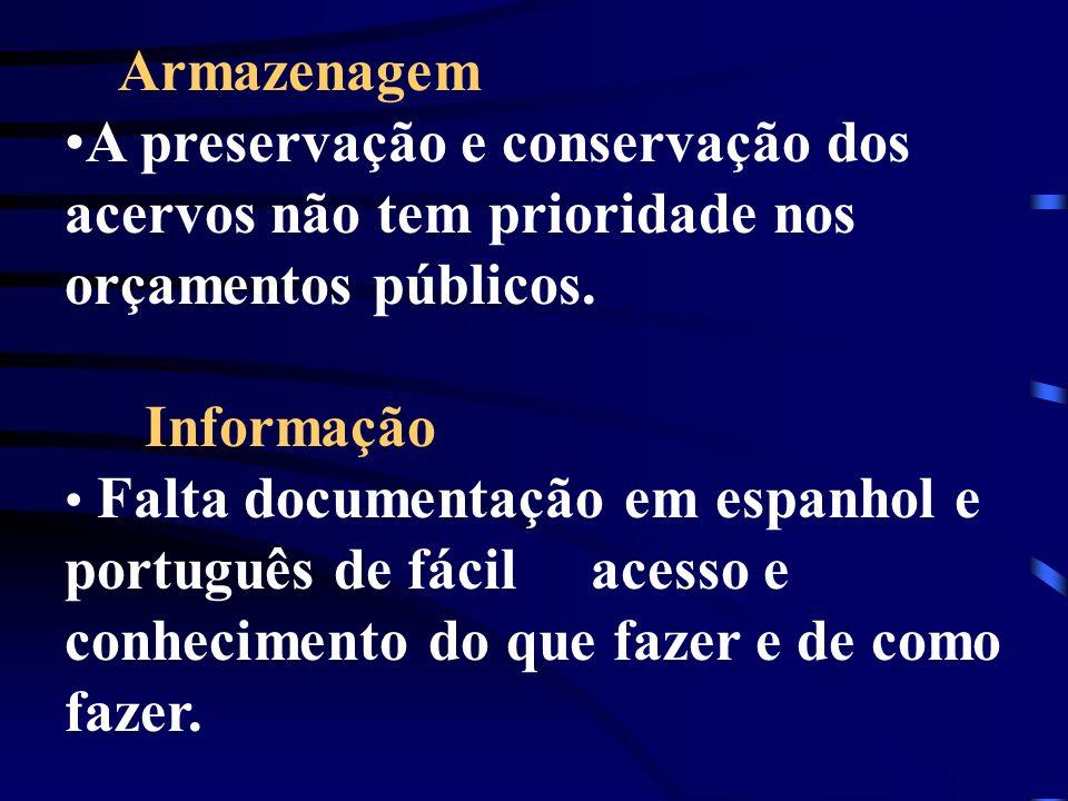 Armazenagem A preservação e conservação dos acervos não tem prioridade nos orçamentos públicos. Informação.