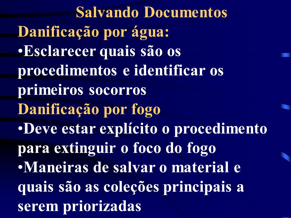 Salvando DocumentosDanificação por água: Esclarecer quais são os procedimentos e identificar os primeiros socorros.