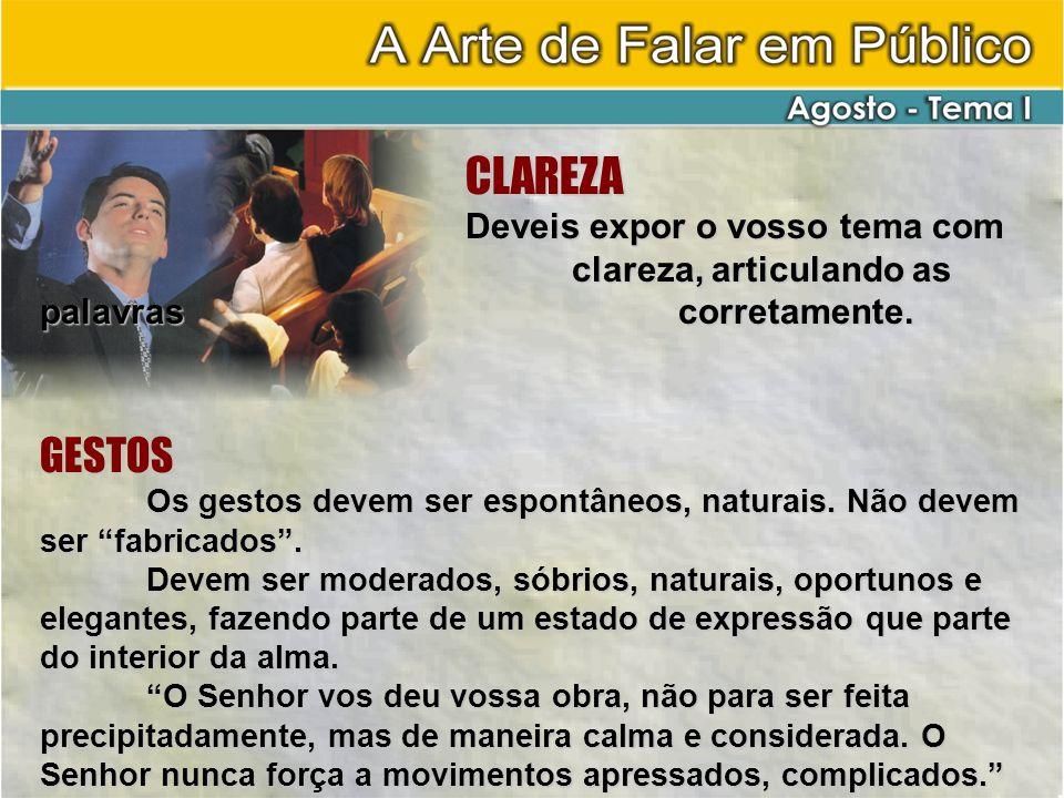 CLAREZA Deveis expor o vosso tema com clareza, articulando as palavras corretamente. GESTOS.