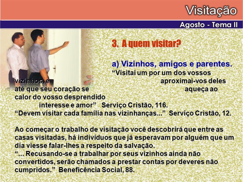 3. A quem visitar a) Vizinhos, amigos e parentes.