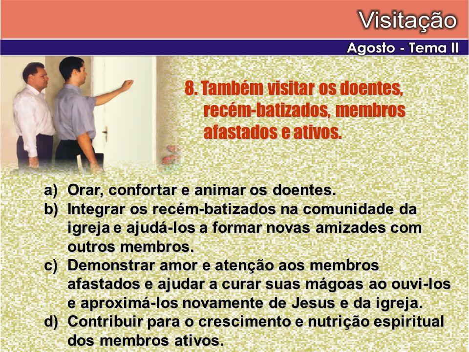 8. Também visitar os doentes,. recém-batizados, membros