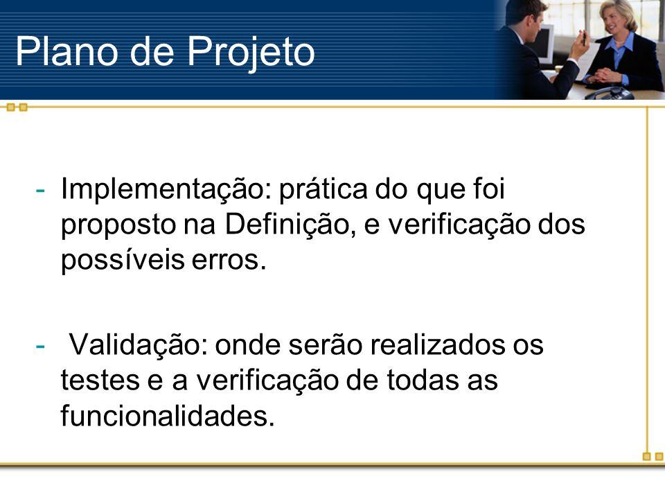 Plano de Projeto Implementação: prática do que foi proposto na Definição, e verificação dos possíveis erros.