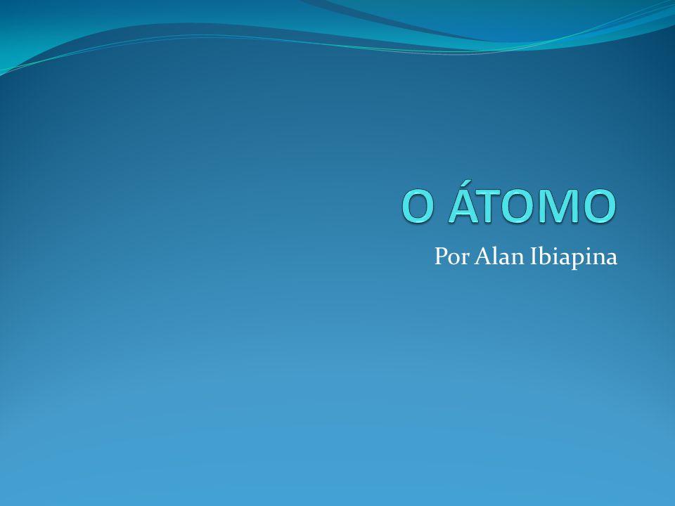 O ÁTOMO Por Alan Ibiapina
