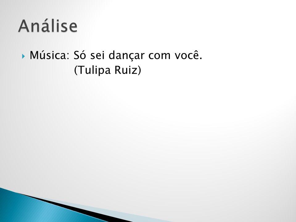 Análise Música: Só sei dançar com você. (Tulipa Ruiz)