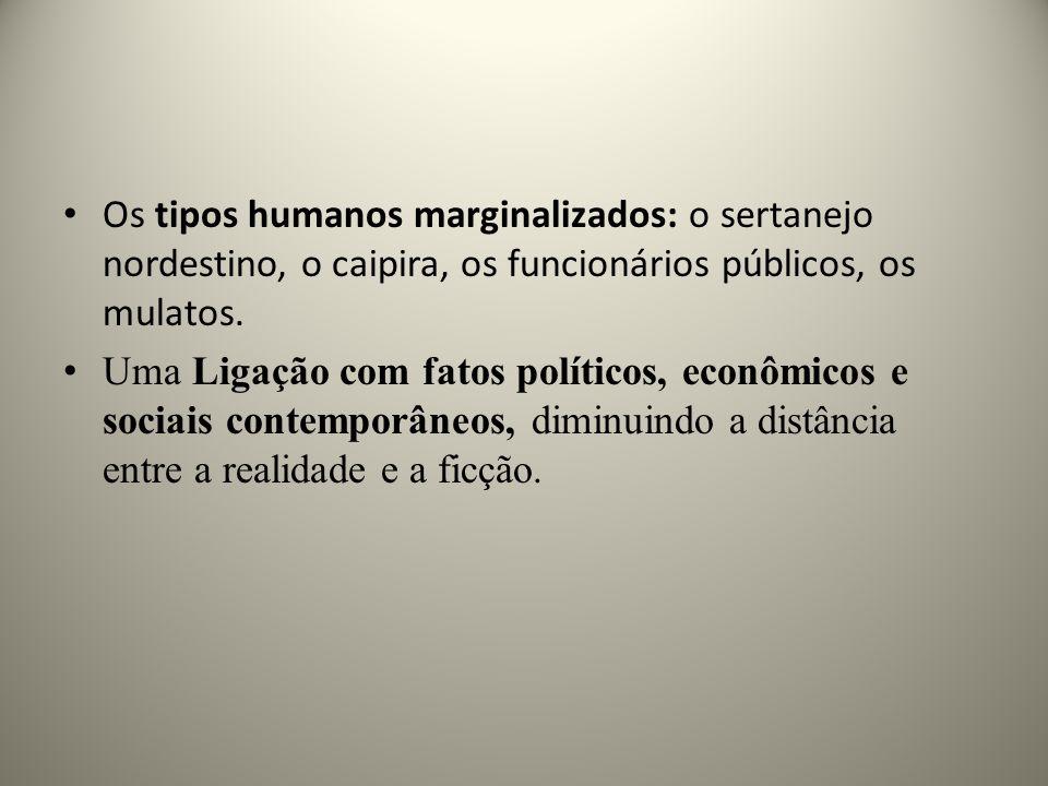 Os tipos humanos marginalizados: o sertanejo nordestino, o caipira, os funcionários públicos, os mulatos.