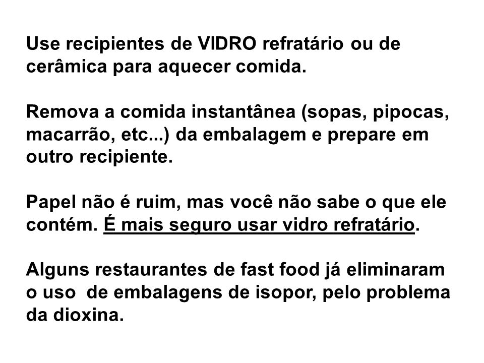 Use recipientes de VIDRO refratário ou de cerâmica para aquecer comida.
