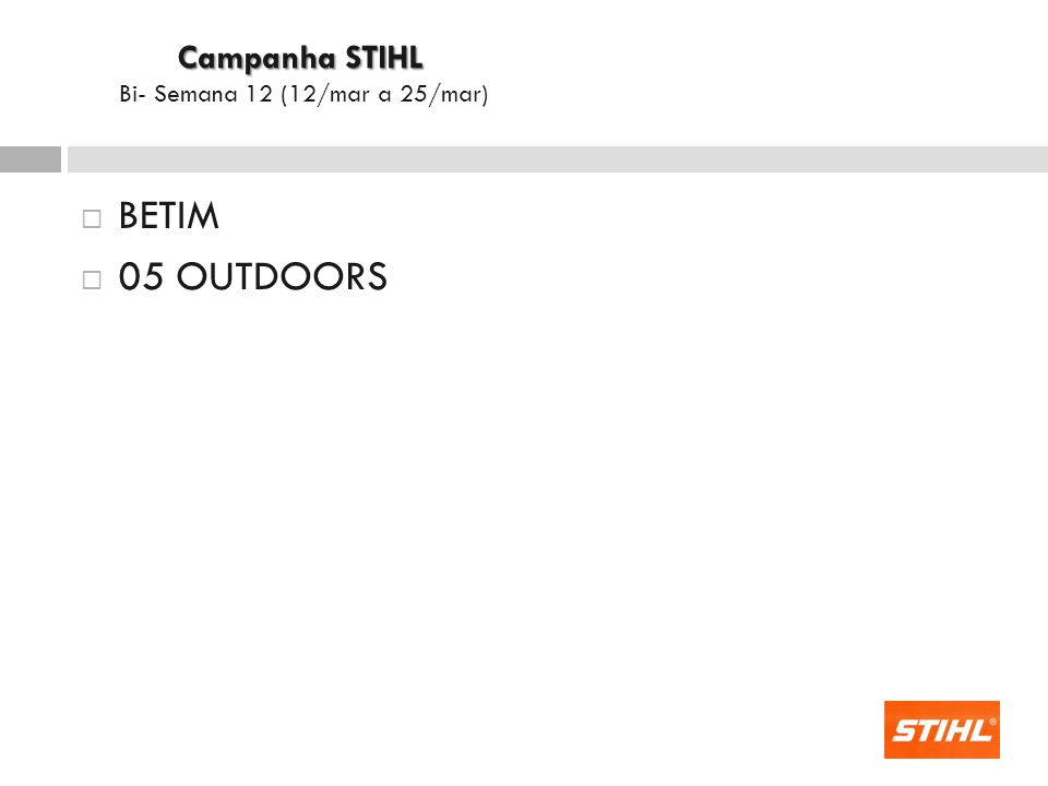 Campanha STIHL Bi- Semana 12 (12/mar a 25/mar) BETIM 05 OUTDOORS