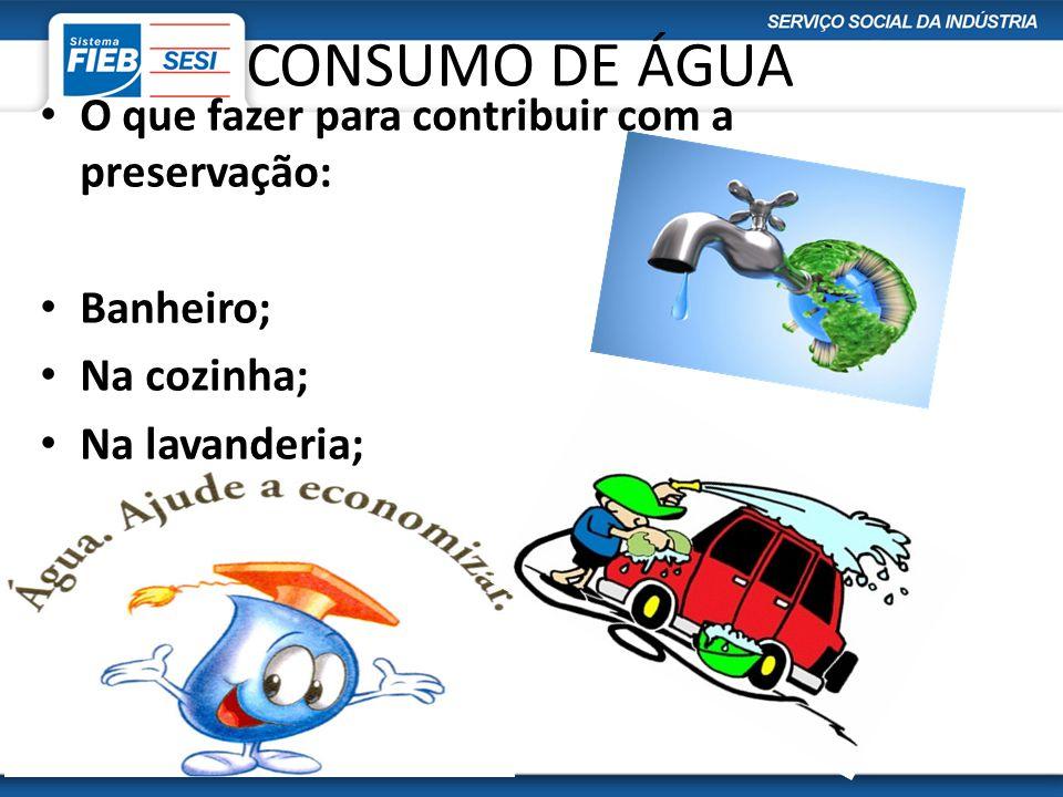CONSUMO DE ÁGUA O que fazer para contribuir com a preservação: