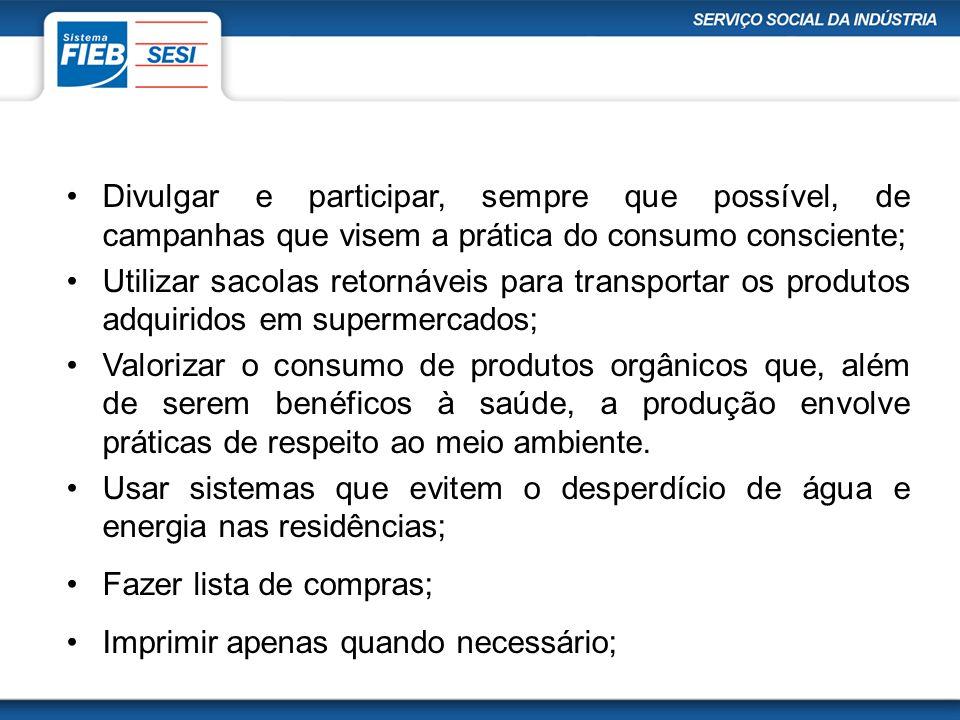 Divulgar e participar, sempre que possível, de campanhas que visem a prática do consumo consciente;