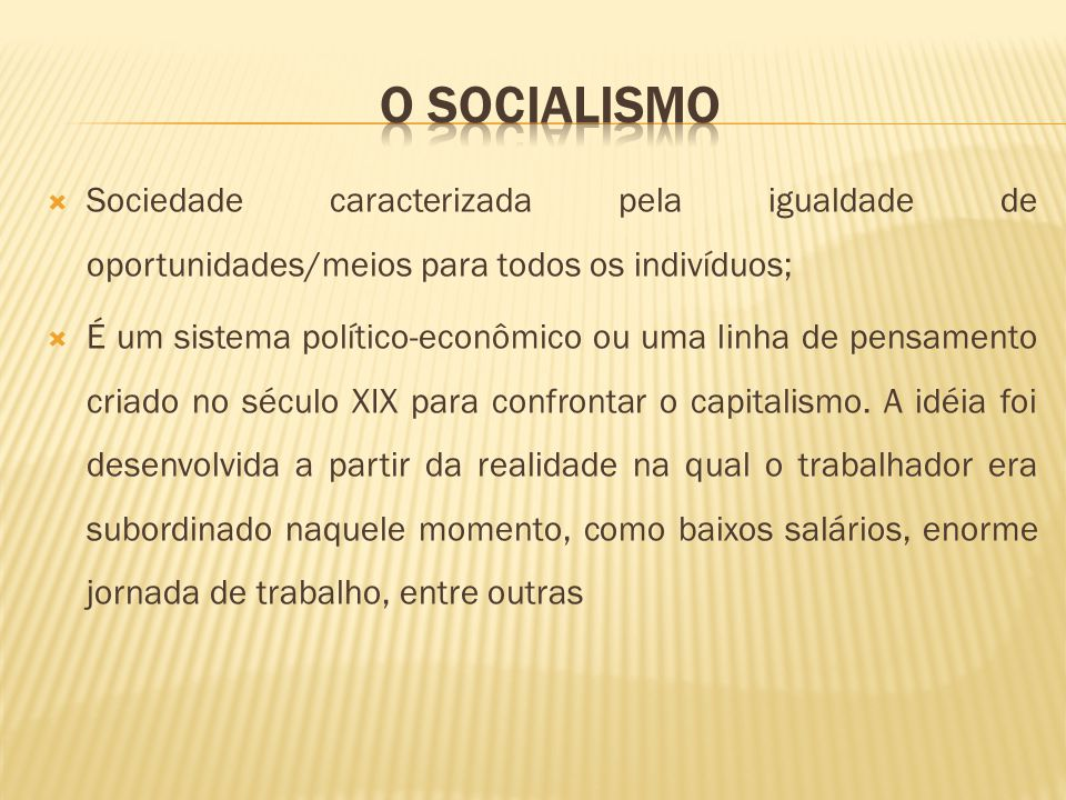 O SOCIALISMO Sociedade caracterizada pela igualdade de oportunidades/meios para todos os indivíduos;