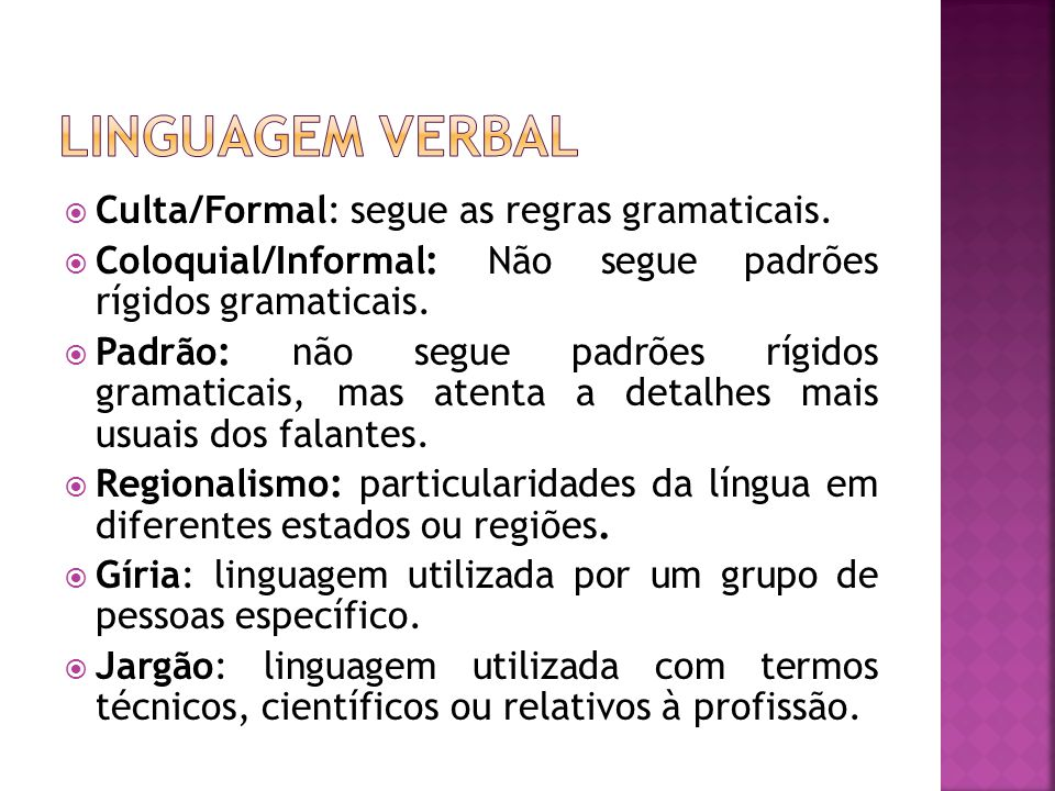 Linguagem Verbal Culta/Formal: segue as regras gramaticais.