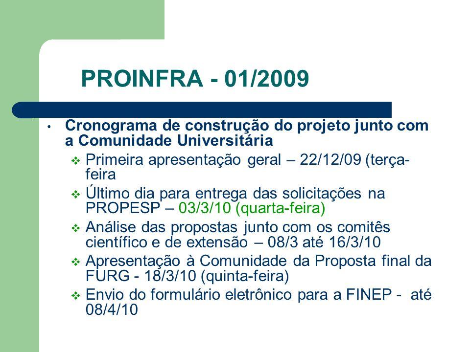 PROINFRA - 01/2009 Cronograma de construção do projeto junto com a Comunidade Universitária. Primeira apresentação geral – 22/12/09 (terça-feira.