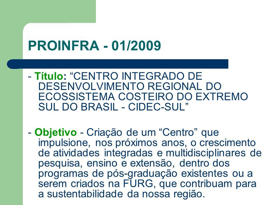 PROINFRA - 01/2009 - Título: CENTRO INTEGRADO DE DESENVOLVIMENTO REGIONAL DO ECOSSISTEMA COSTEIRO DO EXTREMO SUL DO BRASIL - CIDEC-SUL
